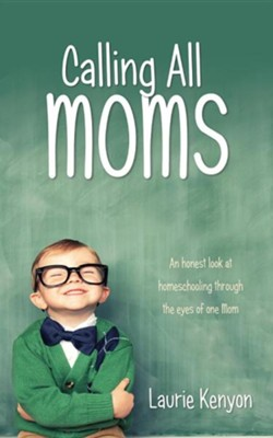 Calling All Moms  -     By: Laurie Kenyon