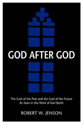God After God: The God of the Past and the God of the Future  -     By: Robert W. Jenson