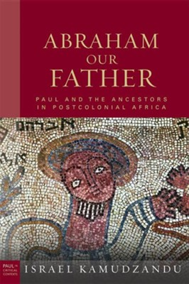 Abraham Our Father: Paul and the Ancestors in Postcolonial Africa  -     By: Israel Kamudzandu
