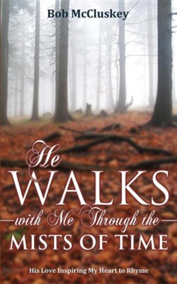 He Walks with Me Through the Mists of Time  -     By: Bob McCluskey