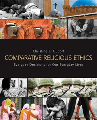 Comparative Religious Ethics: Everyday Decisions for Our Everyday Lives  -     By: Christine E. Gudorf