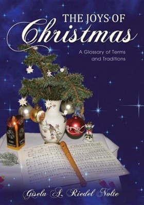 The Joys of Christmas: A Glossary of Terms and Traditions  -     By: Gisela A. Riedel Nolte