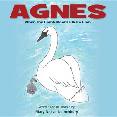 Agnes: When the Lamb Roars Like a Lion  -     By: Mary Neave Launchbury     Illustrated By: Mary Neave Launchbury