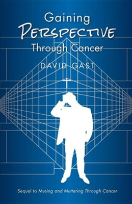 Gaining Perspective Through Cancer  -     By: David Gast