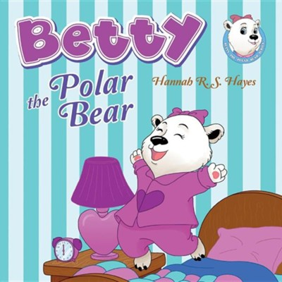 Betty the Polar Bear  -     By: Hannah R.S. Hayes