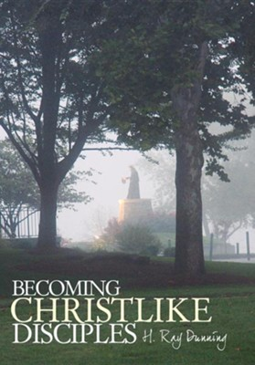 Becoming Christlike Disciples  -     By: H. Ray Dunning