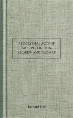 Apocryphal Acts of Paul, Peter, John, Andrew and Thomas  -     By: Bernard Pick