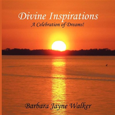 Divine Inspirations: A Celebration of Dreams!  -     By: Barbara Jayne Walker