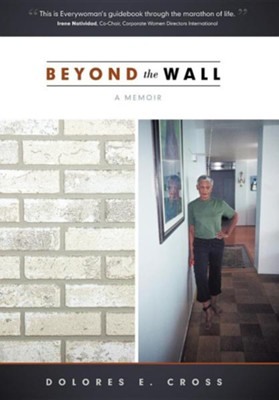 Beyond the Wall: A Memoir  -     By: Dolores E. Cross