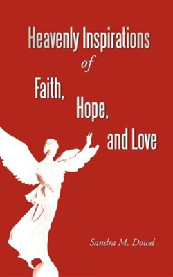 Heavenly Inspirations of Faith, Hope, and Love  -     By: Sandra M. Dowd