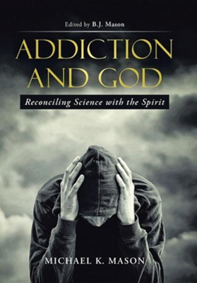 Addiction and God: Reconciling Science with the Spirit  -     By: Michael K. Mason