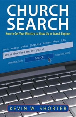 Church Search: How to Get Your Ministry to Show Up in Search Engines  -     By: Kevin W. Shorter