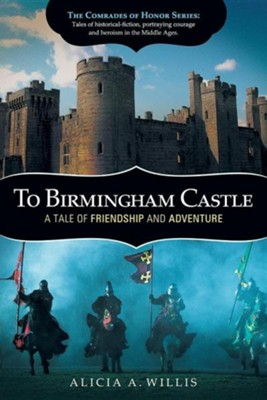 To Birmingham Castle: A Tale of Friendship and Adventure  -     By: Alicia A. Willis
