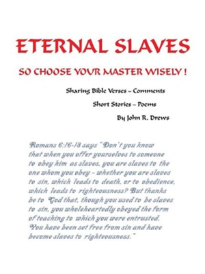 Eternal Slaves: So Choose Your Master Wisely!  -     By: John R. Drews