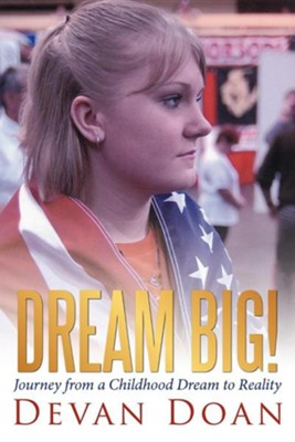 Dream Big!: Journey from a Childhood Dream to Reality  -     By: Devan Doan