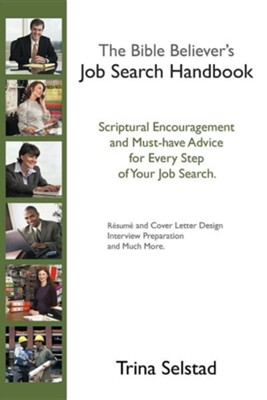The Bible Believer's Job Search Handbook: Scriptural Encouragement and Must-Have Advice for Every Step of Your Job Search  -     By: Trina Selstad