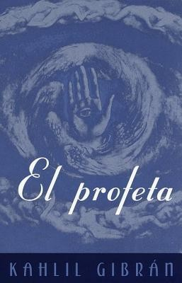 El Profeta: (The Prophet-Spanish-Language Edition)  -     By: Kahlil Gibran
