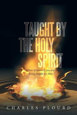 Taught by the Holy Spirit: How to Know If You Are Being Taught by Him  -     By: Charles Plourd