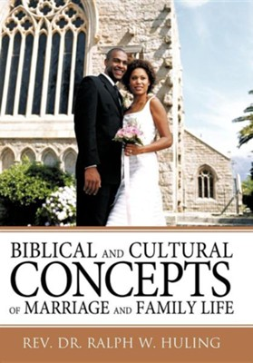 Biblical and Cultural Concepts of Marriage and Family Life  -     By: Dr. Ralph W. Huling