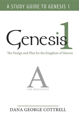 Genesis 1: The Design and Plan for the Kingdom of Heaven  -     By: Dana George Cottrell