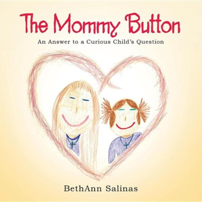 The Mommy Button: An Answer to a Curious Child's Question  -     By: Bethann Salinas