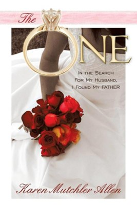 The One: In the Search for My Husband, I Found My Father  -     By: Karen Mutchler Allen