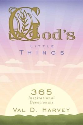 God's Little Things: 365 Inspirational Devotionals  -     By: Val D. Harvey