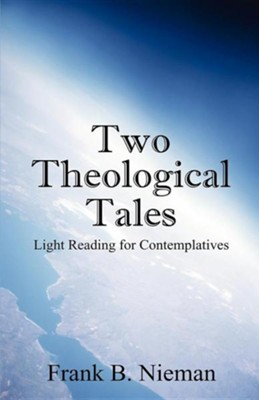 Two Theological Tales: Light Reading for Contemplatives  -     By: Frank B. Nieman