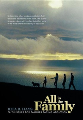All in the Family: Faith Issues for Families Dealing with Addiction  -     By: Rita B. Hays