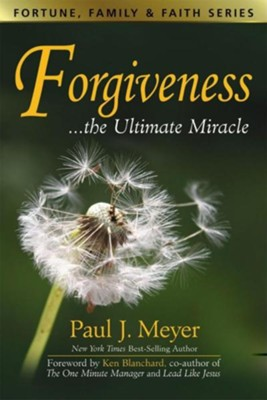 Forgiveness, the Ultimate Miracle  -     By: Paul Meyer