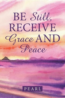 Be Still, Receive Grace and Peace  -     By: Pearl