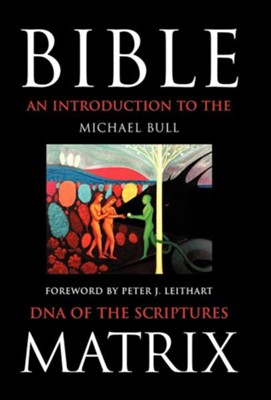 Bible Matrix: An Introduction to the DNA of the Scriptures  -     By: Michael Bull