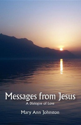 Messages from Jesus: A Dialogue of Love  -     By: Mary Ann Johnston