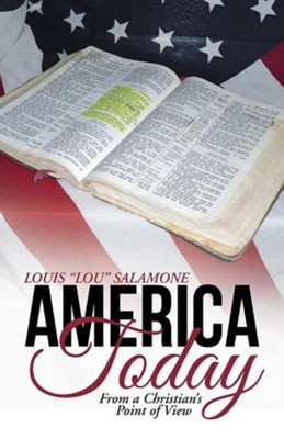 America Today: From a Christian's Point of View  -     By: Louis Lou Salamone