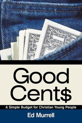 Good Cent$: A Simple Budget for Christian Young People  -     By: Ed Murrell