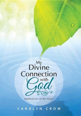 My Divine Connection with God: Meditations of the Heart  -     By: Carolyn Crow