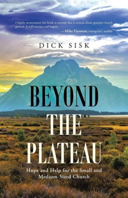 Beyond the Plateau: Hope and Help for the Small and Medium-Sized Church  -     By: Dick Sisk