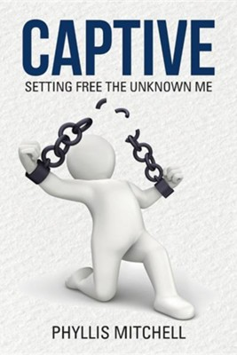 Captive: Setting Free the Unknown Me  -     By: Phyllis Mitchell