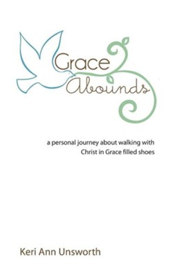 Grace Abounds  -     By: Keri Ann Unsworth