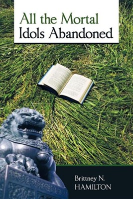 All the Mortal Idols Abandoned  -     By: Brittney N. Hamilton
