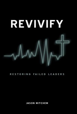 Revivify: Restoring Failed Leaders  -     By: Jason Mitchem