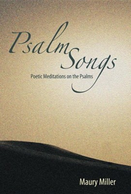 Psalm Songs: Poetic Meditations on the Psalms  -     By: Maury Miller