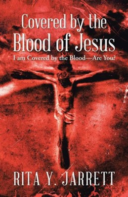 Covered by the Blood of Jesus: I Am Covered by the Blood-Are You?  -     By: Rita Y. Jarrett