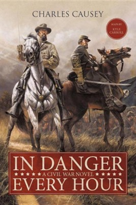In Danger Every Hour: A Civil War Novel  -     By: Charles Causey