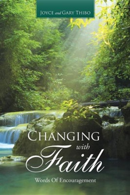 Changing with Faith: Words of Encouragement  -     By: Joyce Thibo, Gary Thibo