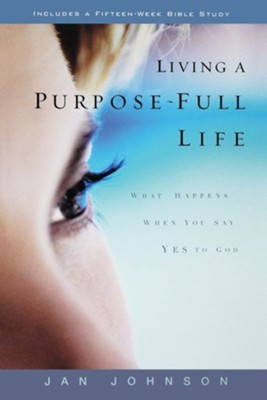 Living a Purpose-Full Life: What Happens When You Say Yes to God  -     By: Jan Johnson