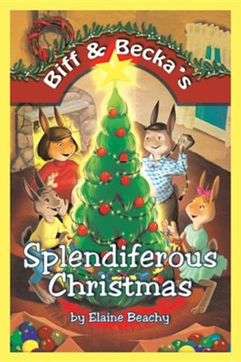 Biff & Becka's Splendiferous Christmas  -     By: Elaine Beachy