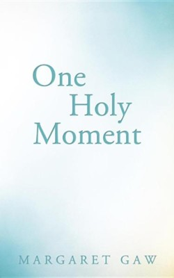 One Holy Moment  -     By: Margaret Gaw