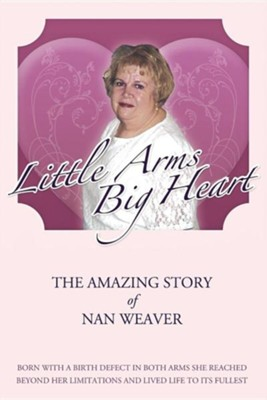 Little Arms, Big Heart  -     By: Nan Weaver