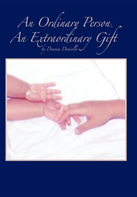 An Ordinary Person, an Extraordinary Gift  -     By: Deanna Danielle